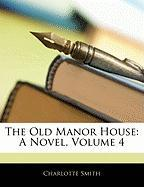 The Old Manor House: A Novel, Volume 4