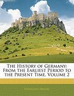 The History of Germany: From the Earliest Period to the Present Time, Volume 2 - Menzel, Wolfgang