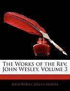 The Works of the REV. John Wesley, Volume 3