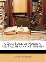 A Quiz Book of Nursing for Teachers and Students - Pope, Amy Elizabeth; Pope, Thirza A.