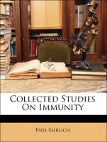 Collected Studies On Immunity - Ehrlich, Paul