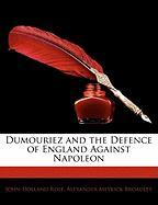 Dumouriez and the Defence of England Against Napoleon