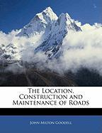 The Location, Construction and Maintenance of Roads - Goodell, John Milton