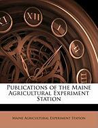Publications of the Maine Agricultural Experiment Station - Station, Maine Agricultural Experiment