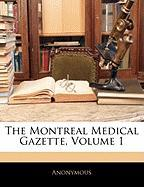 The Montreal Medical Gazette, Volume 1 - Anonymous