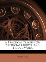 A Practical Treatise On Artificial Crown- and Bridge-Work - Evans, George