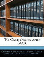 To California and Back - Higgins, Charles A.