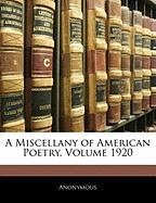 A Miscellany of American Poetry, Volume 1920 - Anonymous