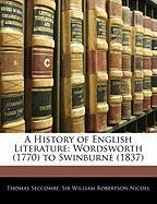 A History of English Literature: Wordsworth (1770) to Swinburne (1837)