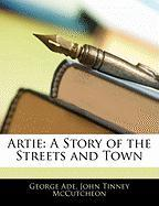 Artie: A Story of the Streets and Town - Ade, George; McCutcheon, John Tinney