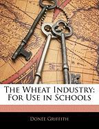 The Wheat Industry: For Use in Schools - Griffith, Donee