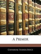 A Primer - Bryce, Catherine Turner