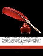Literary Anecdotes of the Eighteenth Century: Comprizing Biographical Memoirs of William Bowyer, Printer, F.S.A. and Many of His Learned Friends; An I - Bentley, Samuel; Nichols, John