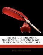 The Poets of Ireland: A Biographical Dictionary with Bibliographical Particulars - O'Donoghue, David James