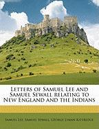 Letters of Samuel Lee and Samuel Sewall Relating to New England and the Indians - Lee, Samuel; Sewall, Samuel; Kittredge, George Lyman