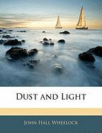 Dust and Light - Wheelock, John Hall