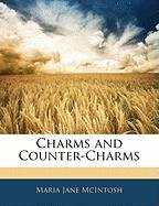 Charms and Counter-Charms - McIntosh, Maria Jane