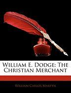 William E. Dodge: The Christian Merchant