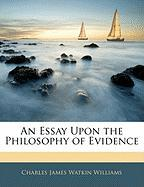 An Essay Upon the Philosophy of Evidence - Williams, Charles James Watkin