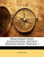 Wisconsin State Agricultural Society Transactions, Volume 1 - Anonymous