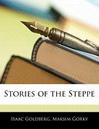 Stories of the Steppe - Goldberg, Isaac; Gorky, Maksim