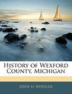 History of Wexford County, Michigan - Wheeler, John H.