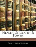 Health, Strength & Power - Sargent, Dudley Allen