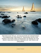 Devonshire Wills: A Collection of Annotated Testamentary Abstracts, Together with the Family History and Genealogy of Many of the Most A - Worthy, Charles