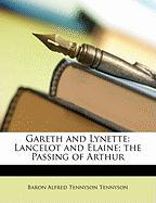 Gareth and Lynette: Lancelot and Elaine; The Passing of Arthur - Tennyson, Baron Alfred Tennyson