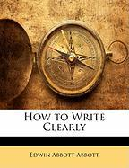 How to Write Clearly - Abbott, Edwin Abbott