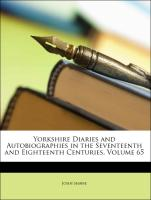 Yorkshire Diaries and Autobiographies in the Seventeenth and Eighteenth Centuries, Volume 65 - Shawe, John; Eyre, Adam; Fretwell, James