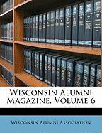Wisconsin Alumni Magazine, Volume 6