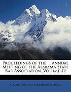 Proceedings of the ... Annual Meeting of the Alabama State Bar Association, Volume 42