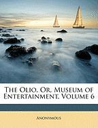 The Olio, Or, Museum of Entertainment, Volume 6 - Anonymous