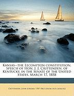 Kansas--The Lecompton Constitution. Speech of Hon, J. J. Crittenden, of Kentucky, in the Senate of the United States, March 17, 1858