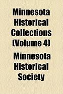 Minnesota Historical Collections (Volume 4) - Society, Minnesota Historical