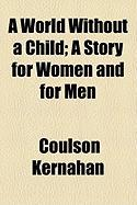 A World Without a Child; A Story for Women and for Men - Kernahan, Coulson