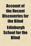Account of the Recent Discoveries for the Blind - Blind, Edinburgh School for the