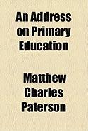 An Address on Primary Education - Paterson, Matthew Charles