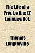 The Life of a Prig, by One [T. Longueville]. - Longueville, Thomas