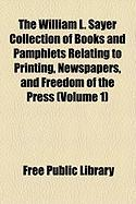 The William L. Sayer Collection of Books and Pamphlets Relating to Printing, Newspapers, and Freedom of the Press (Volume 1) - Library, Free Public