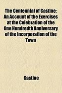 The Centennial of Castine; An Account of the Exercises at the Celebration of the One Hundredth Anniversary of the Incorporation of the Town - Castine