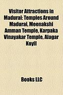 Visitor Attractions in Madurai: Temples Around Madurai, Meenakshi Amman Temple, Karpaka Vinayakar Temple, Alagar Koyil