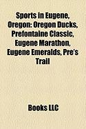 Sports in Eugene, Oregon: Oregon Ducks, Prefontaine Classic, Eugene Marathon, Eugene Emeralds, Pre's Trail