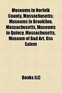 Museums in Norfolk County, Massachusetts: Museums in Brookline, Massachusetts, Museums in Quincy, Massachusetts, Museum of Bad Art, USS Salem