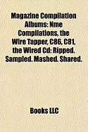 Magazine Compilation Albums: Nme Compilations, the Wire Tapper, C86, C81, the Wired CD: Ripped. Sampled. Mashed. Shared.
