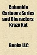 Columbia Cartoons Series and Characters: Krazy Kat, Scrappy, the Fox and the Crow, Willoughby's Magic Hat, Color Rhapsodies, Phantasies