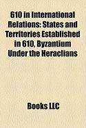 610 in International Relations: States and Territories Established in 610, Byzantium Under the Heraclians