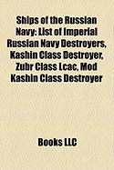 Ships of the Russian Navy: List of Imperial Russian Navy Destroyers, Kashin Class Destroyer, Zubr Class Lcac, Mod Kashin Class Destroyer