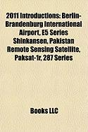2011 Introductions: Berlin-Brandenburg International Airport, E5 Series Shinkansen, Pakistan Remote Sensing Satellite, Paksat-1r, 287 Seri